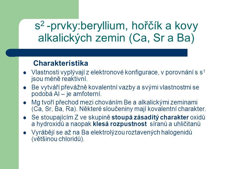 s 2 -prvky:beryllium, hořčík a kovy alkalických zemin (Ca, Sr a Ba) Charakteristika Vlastnosti vyplývají z elektronové konfigurace, v porovnání s s 1 jsou méně reaktivní.