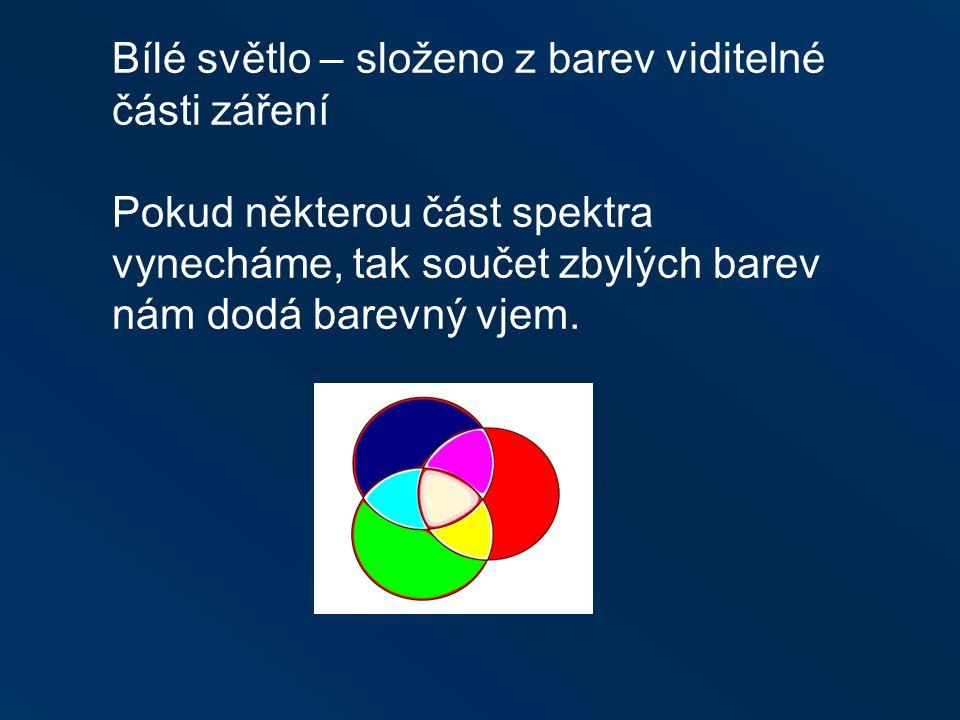 Bílé světlo – složeno z barev viditelné části záření Pokud některou část spektra vynecháme, tak součet zbylých barev nám dodá barevný vjem.