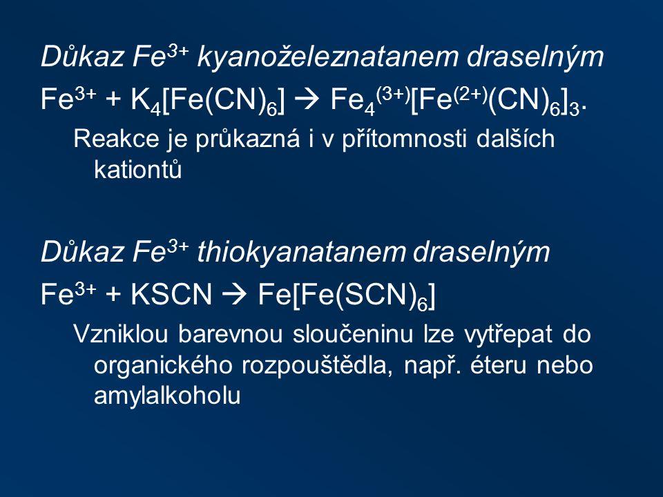 Důkaz Fe 3+ kyanoželeznatanem draselným Fe 3+ + K 4 [Fe(CN) 6 ]  Fe 4 (3+) [Fe (2+) (CN) 6 ] 3.