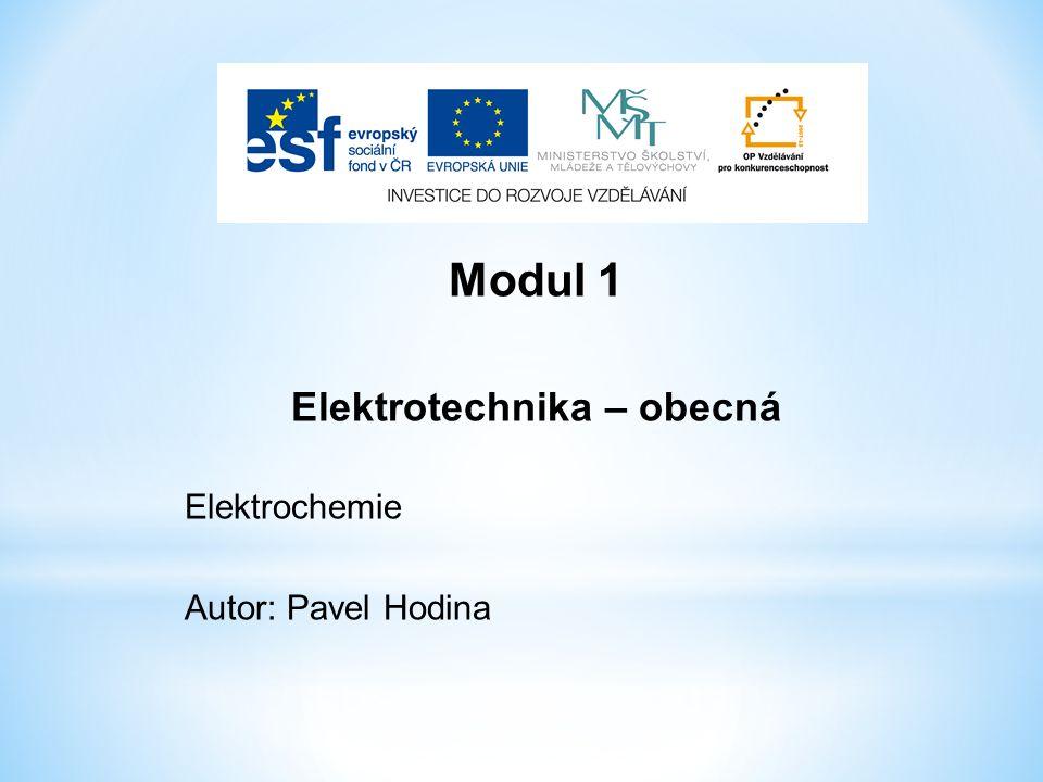 Modul 1 Elektrotechnika – obecná Elektrochemie Autor: Pavel Hodina