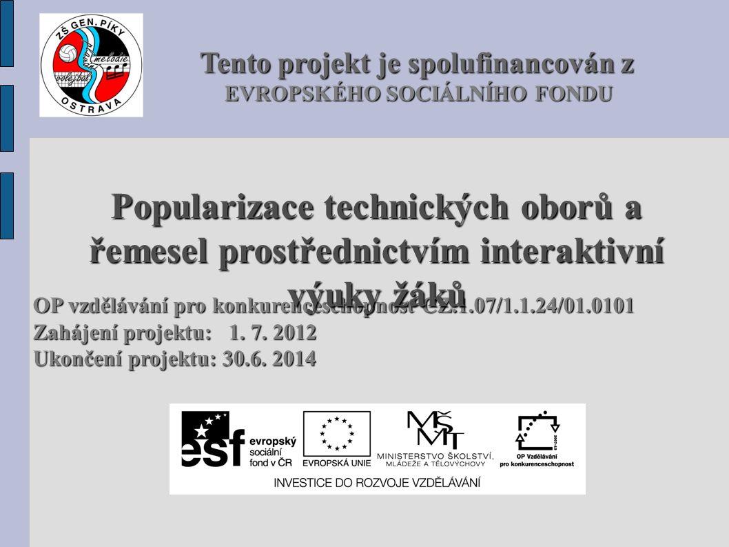 Tento projekt je spolufinancován z Tento projekt je spolufinancován z EVROPSKÉHO SOCIÁLNÍHO FONDU EVROPSKÉHO SOCIÁLNÍHO FONDU OP vzdělávání pro konkurenceschopnost CZ.1.07/1.1.24/01.0101 Zahájení projektu: 1.