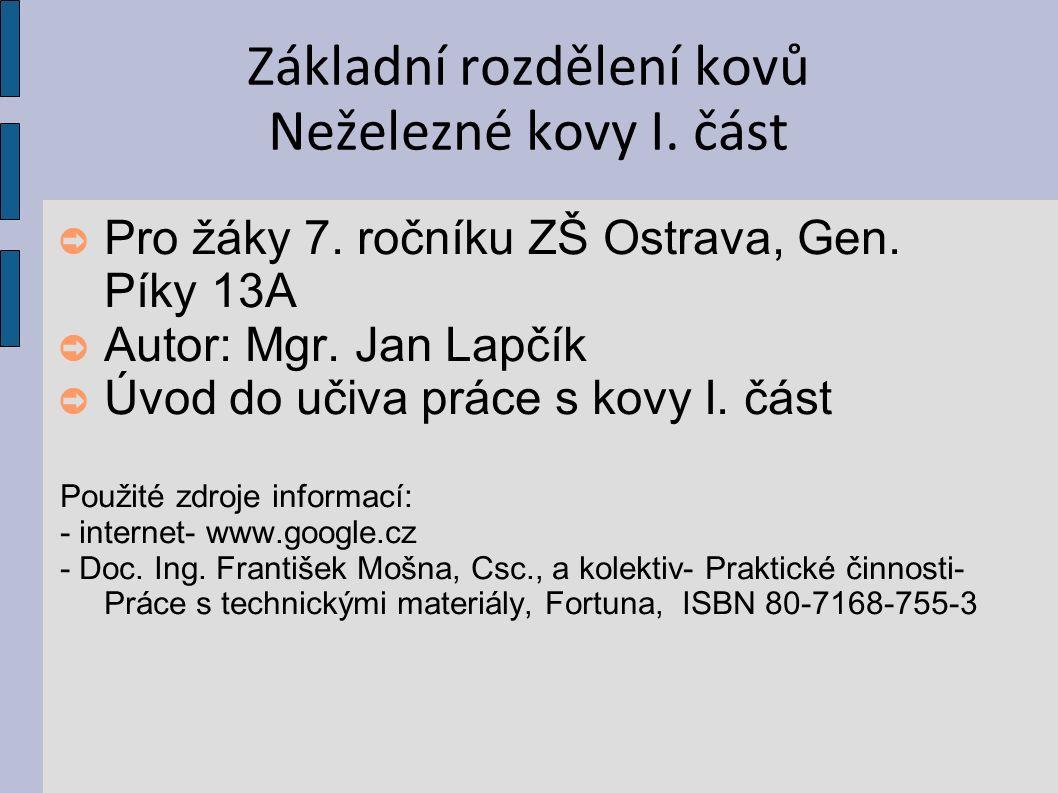 Základní rozdělení kovů Neželezné kovy I. část ➲ Pro žáky 7.