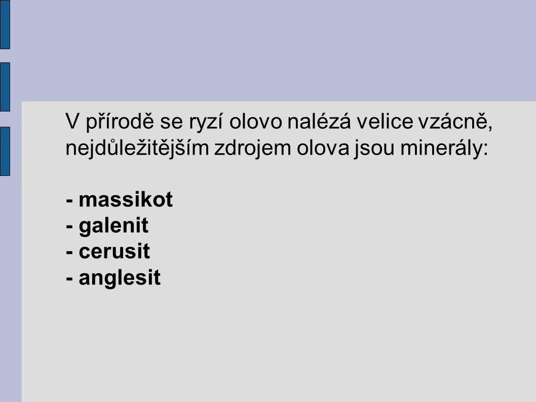 V přírodě se ryzí olovo nalézá velice vzácně, nejdůležitějším zdrojem olova jsou minerály: - massikot - galenit - cerusit - anglesit