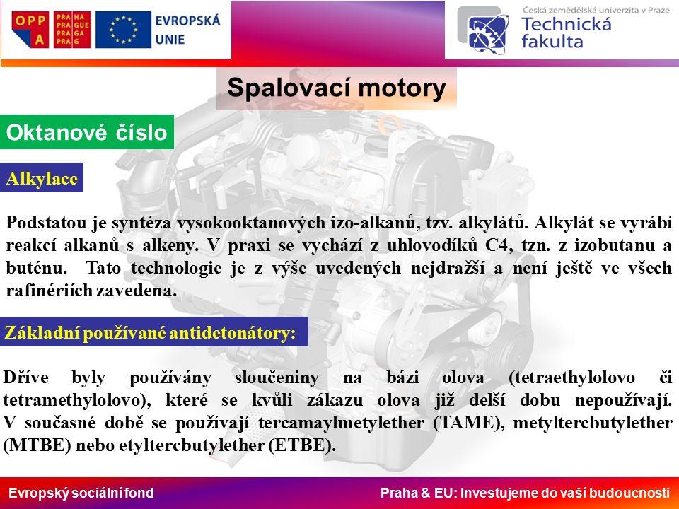 Evropský sociální fond Praha & EU: Investujeme do vaší budoucnosti Spalovací motory Oktanové číslo Alkylace Podstatou je syntéza vysokooktanových izo-alkanů, tzv.