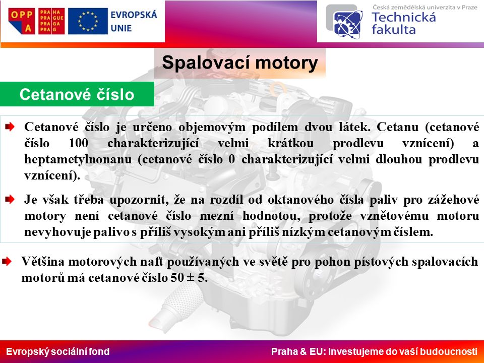 Evropský sociální fond Praha & EU: Investujeme do vaší budoucnosti Spalovací motory Cetanové číslo Cetanové číslo je určeno objemovým podílem dvou látek.