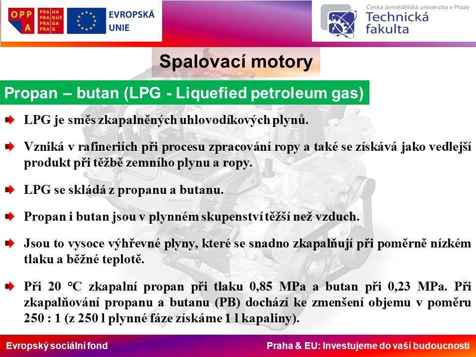 Evropský sociální fond Praha & EU: Investujeme do vaší budoucnosti Spalovací motory Propan – butan (LPG - Liquefied petroleum gas) LPG je směs zkapalněných uhlovodíkových plynů.