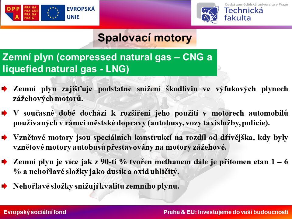 Evropský sociální fond Praha & EU: Investujeme do vaší budoucnosti Spalovací motory Zemní plyn (compressed natural gas – CNG a liquefied natural gas - LNG) Zemní plyn zajišťuje podstatné snížení škodlivin ve výfukových plynech zážehových motorů.