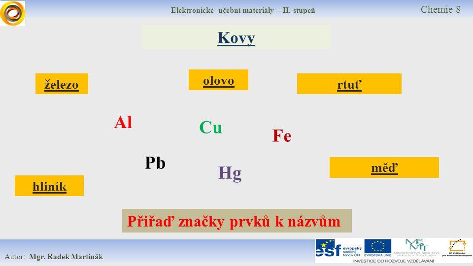 Elektronické učební materiály – II. stupeň Chemie 8 Autor: Mgr. Radek Martinák Kovy hliník železo měď olovo Al Fe rtuť Pb Cu Přiřaď značky prvků k náz