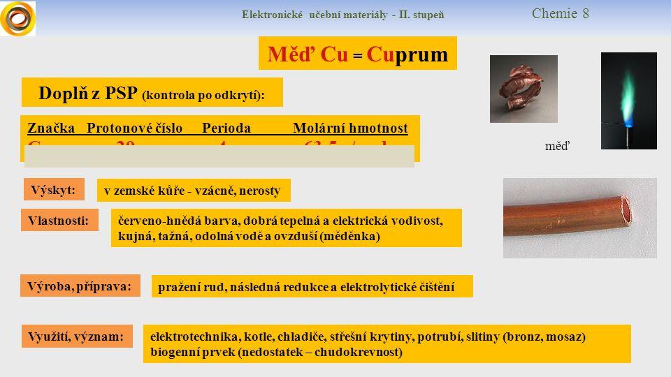 Měď Cu = Cuprum Výskyt: Vlastnosti: Využití, význam: Výroba, příprava: pražení rud, následná redukce a elektrolytické čištění v zemské kůře - vzácně,