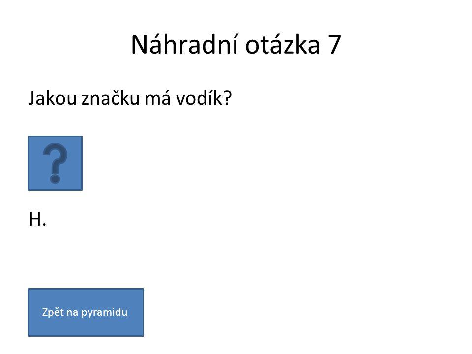 Náhradní otázka 7 Jakou značku má vodík? H. Zpět na pyramidu