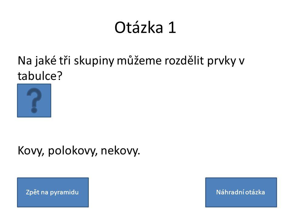 Otázka 1 Na jaké tři skupiny můžeme rozdělit prvky v tabulce.