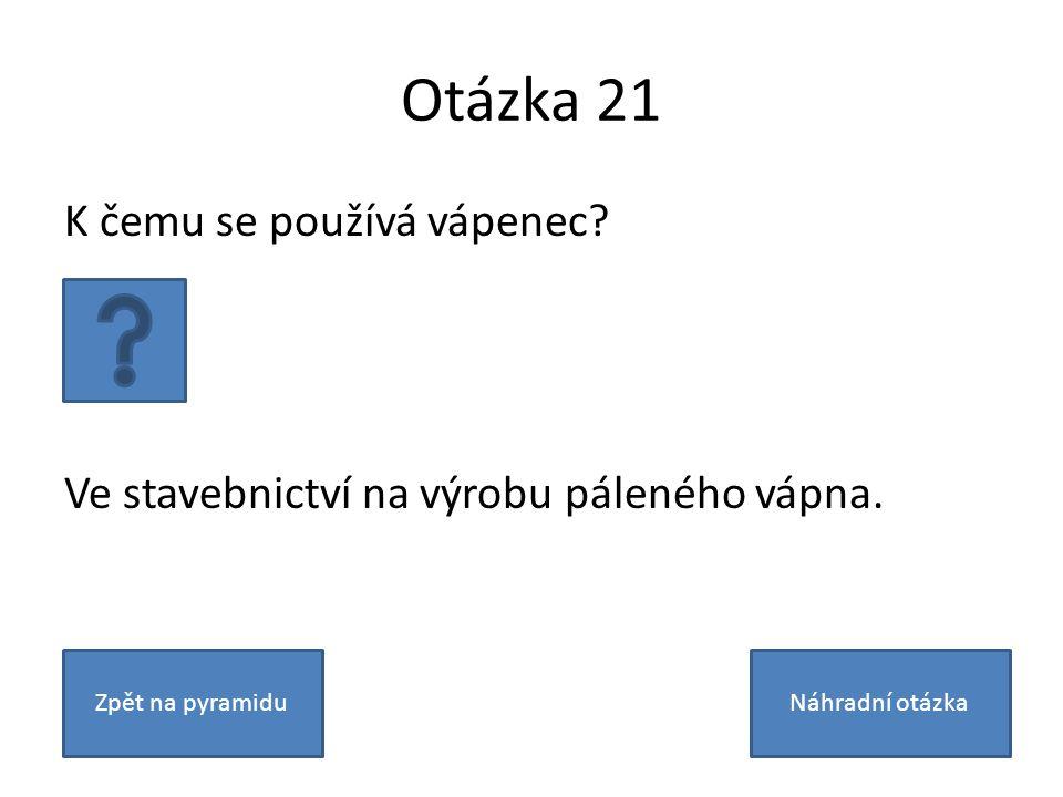 Otázka 21 K čemu se používá vápenec? Ve stavebnictví na výrobu páleného vápna. Zpět na pyramiduNáhradní otázka