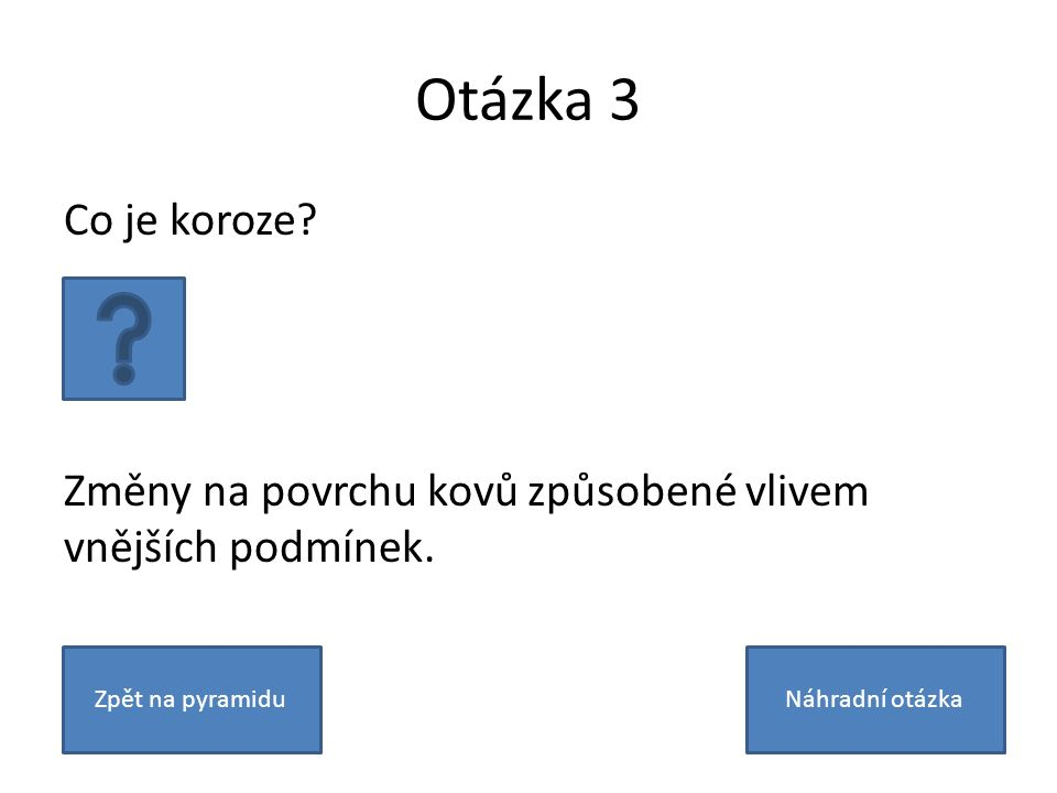 Náhradní otázka 3 Jaký prvek se skrývá pod značkou Cu? Měď. Zpět na pyramidu