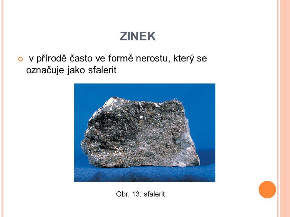 v přírodě často ve formě nerostu, který se označuje jako sfalerit ZINEK Obr. 13: sfalerit