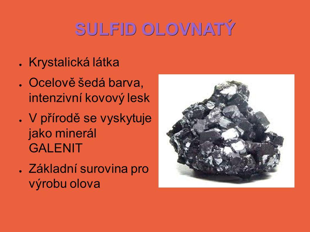 SULFID OLOVNATÝ ● Krystalická látka ● Ocelově šedá barva, intenzivní kovový lesk ● V přírodě se vyskytuje jako minerál GALENIT ● Základní surovina pro výrobu olova