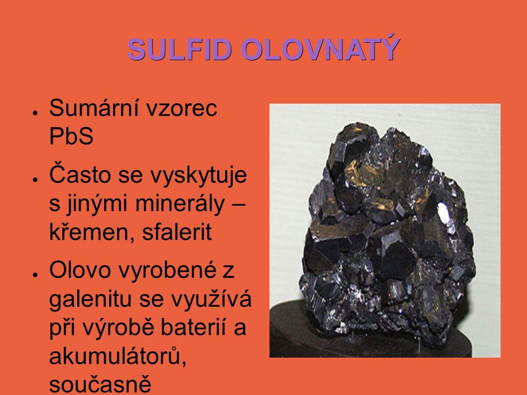 SULFID OLOVNATÝ ● Sumární vzorec PbS ● Často se vyskytuje s jinými minerály – křemen, sfalerit ● Olovo vyrobené z galenitu se využívá při výrobě baterií a akumulátorů, současně