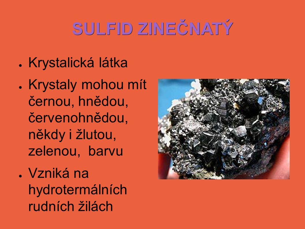 SULFID ZINEČNATÝ ● Krystalická látka ● Krystaly mohou mít černou, hnědou, červenohnědou, někdy i žlutou, zelenou, barvu ● Vzniká na hydrotermálních rudních žilách