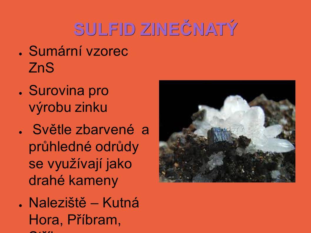 SULFID ZINEČNATÝ ● Sumární vzorec ZnS ● Surovina pro výrobu zinku ● Světle zbarvené a průhledné odrůdy se využívají jako drahé kameny ● Naleziště – Ku