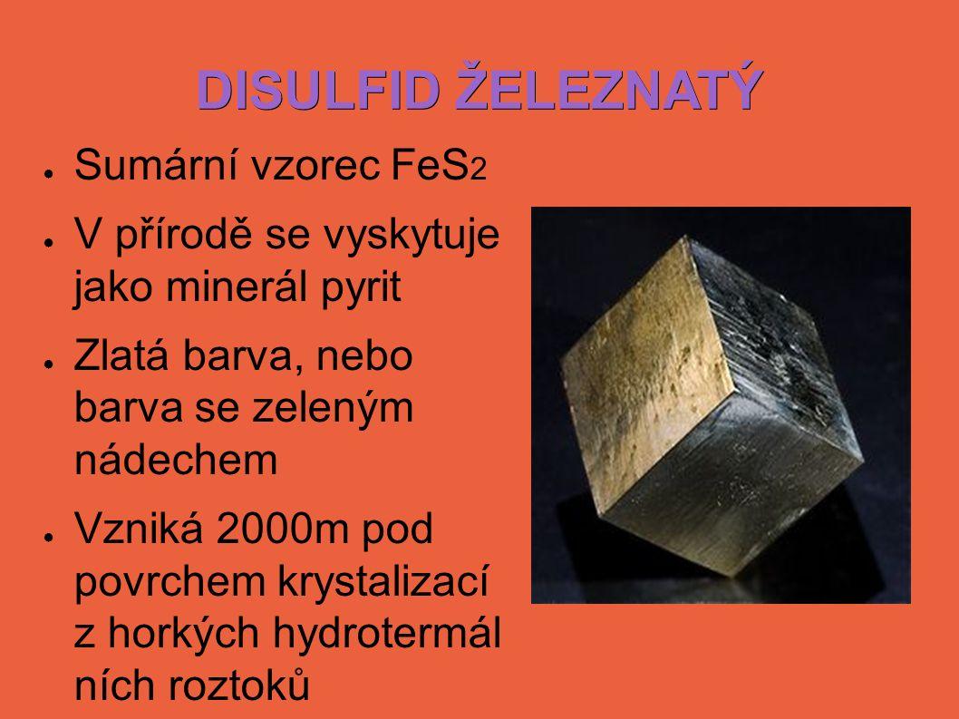 DISULFID ŽELEZNATÝ ● Sumární vzorec FeS 2 ● V přírodě se vyskytuje jako minerál pyrit ● Zlatá barva, nebo barva se zeleným nádechem ● Vzniká 2000m pod povrchem krystalizací z horkých hydrotermál ních roztoků