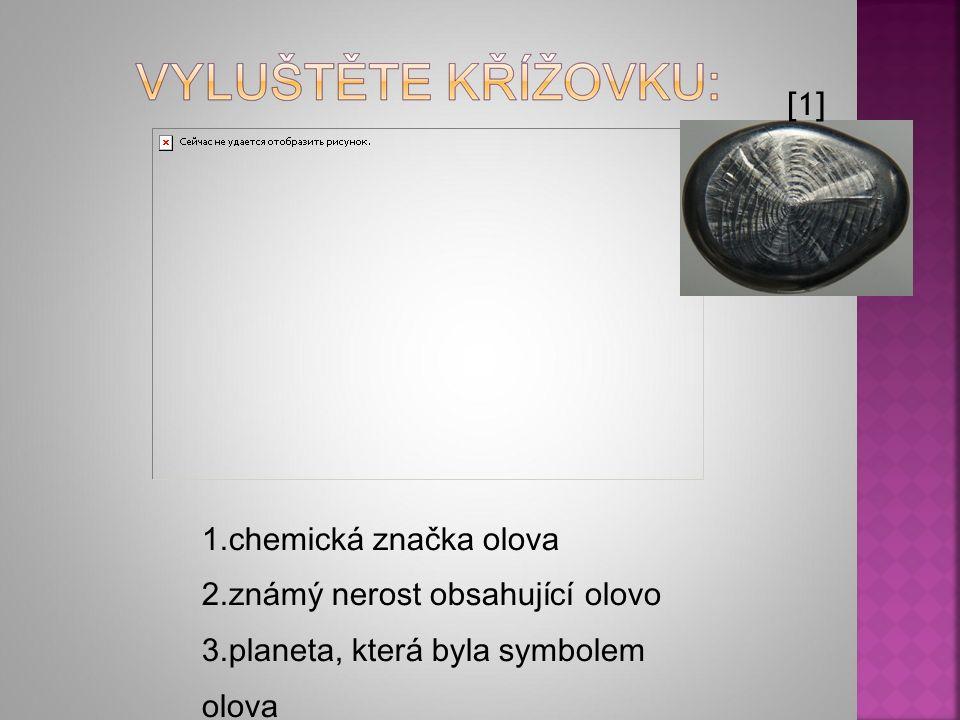 1.chemická značka olova 2.známý nerost obsahující olovo 3.planeta, která byla symbolem olova 4.použití olova – vratný článek 5.krokoit je z hlediska použití …….