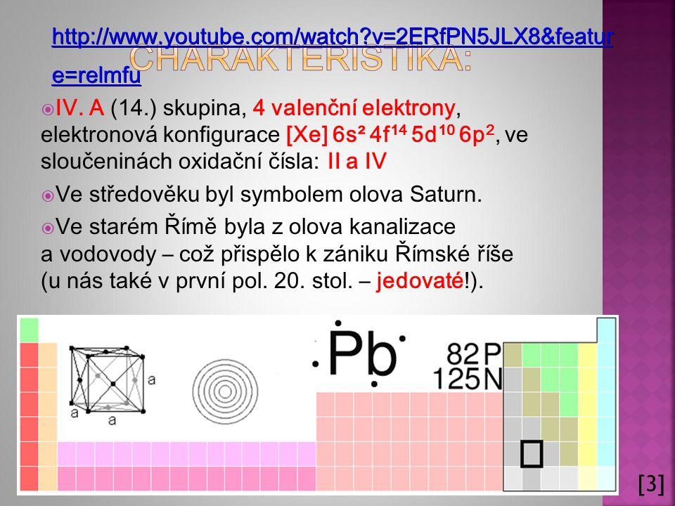  IV. A (14.) skupina, 4 valenční elektrony, elektronová konfigurace [Xe] 6s² 4f 14 5d 10 6p 2, ve sloučeninách oxidační čísla: II a IV  Ve středověk