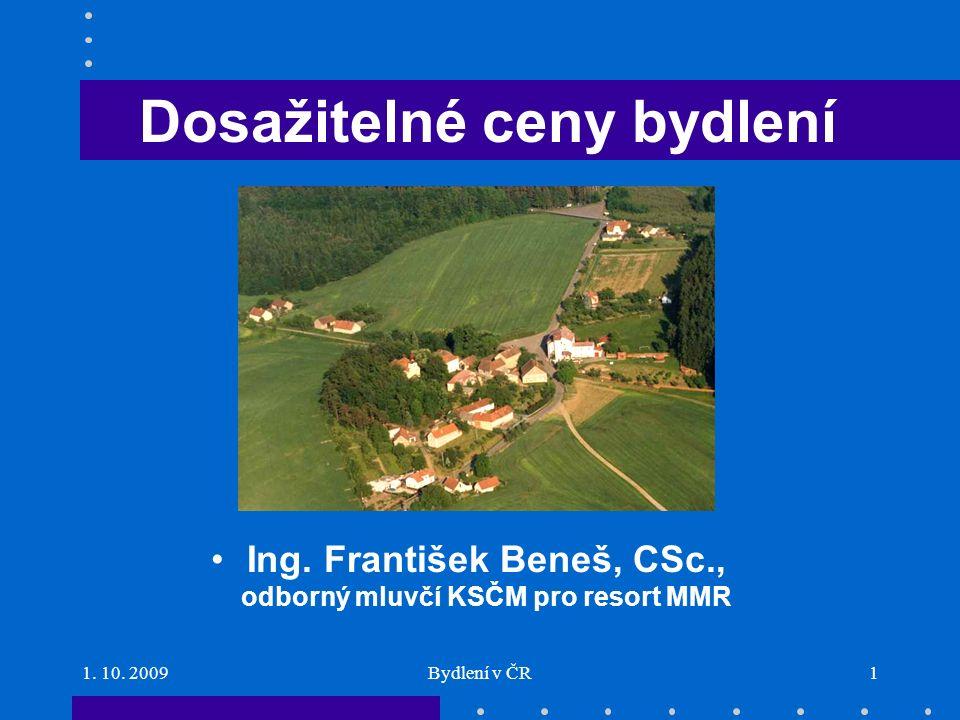 1. 10. 2009Bydlení v ČR1 Dosažitelné ceny bydlení Ing.