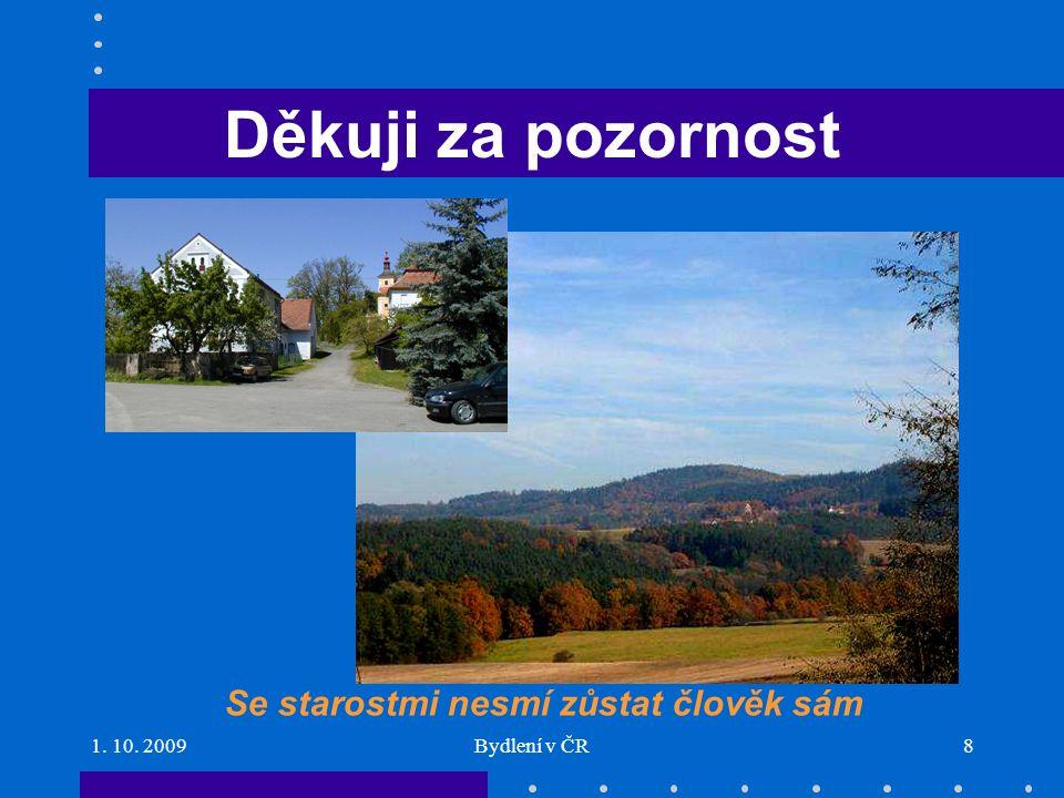 1. 10. 2009Bydlení v ČR8 Děkuji za pozornost Se starostmi nesmí zůstat člověk sám