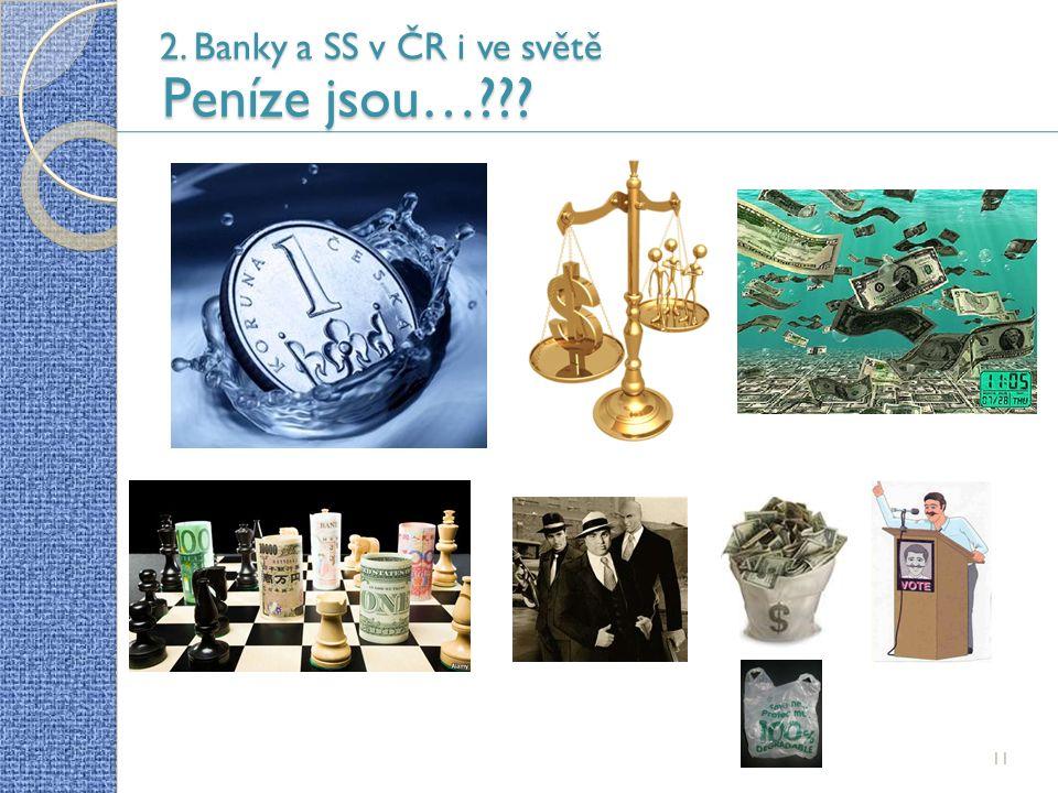 11 2. Banky a SS v ČR i ve světě Peníze jsou…