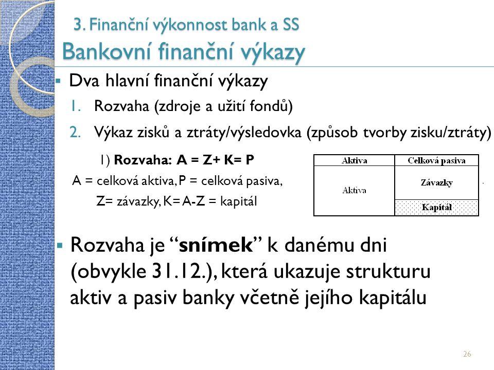 3. Finanční výkonnost bank a SS Bankovní finanční výkazy 26  Dva hlavní finanční výkazy 1.Rozvaha (zdroje a užití fondů) 2.Výkaz zisků a ztráty/výsle