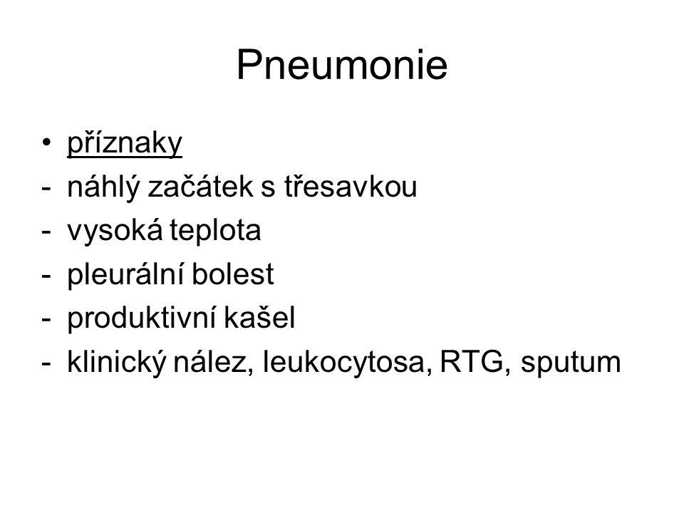 Pneumonie příznaky -náhlý začátek s třesavkou -vysoká teplota -pleurální bolest -produktivní kašel -klinický nález, leukocytosa, RTG, sputum