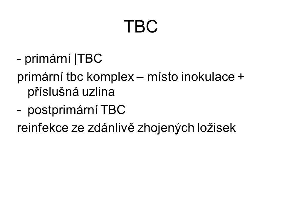 TBC - primární |TBC primární tbc komplex – místo inokulace + příslušná uzlina -postprimární TBC reinfekce ze zdánlivě zhojených ložisek