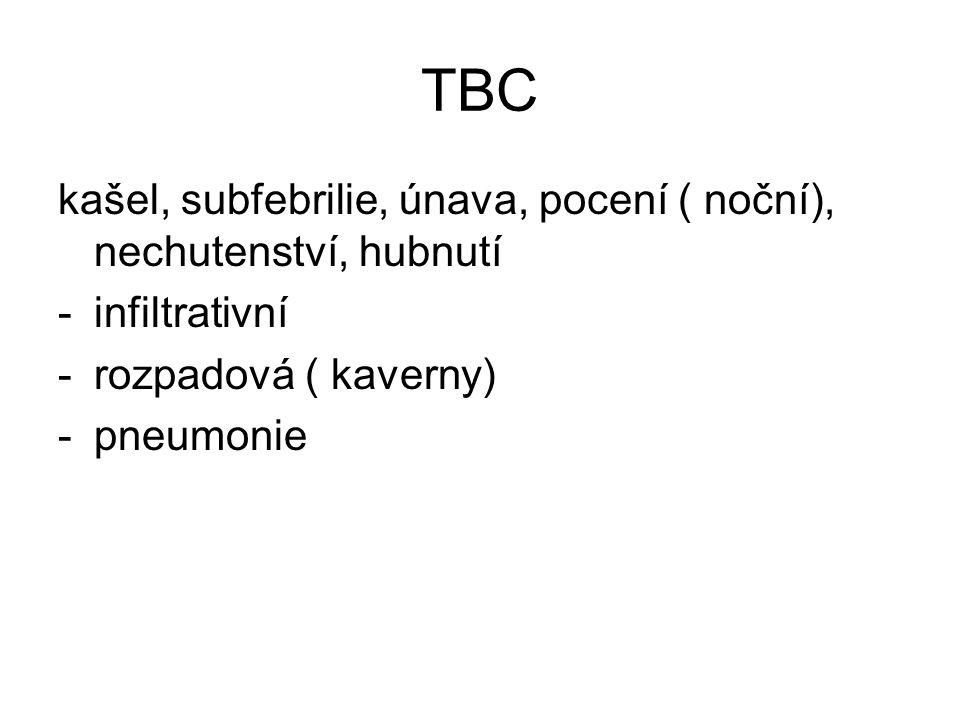 TBC kašel, subfebrilie, únava, pocení ( noční), nechutenství, hubnutí -infiltrativní -rozpadová ( kaverny) -pneumonie
