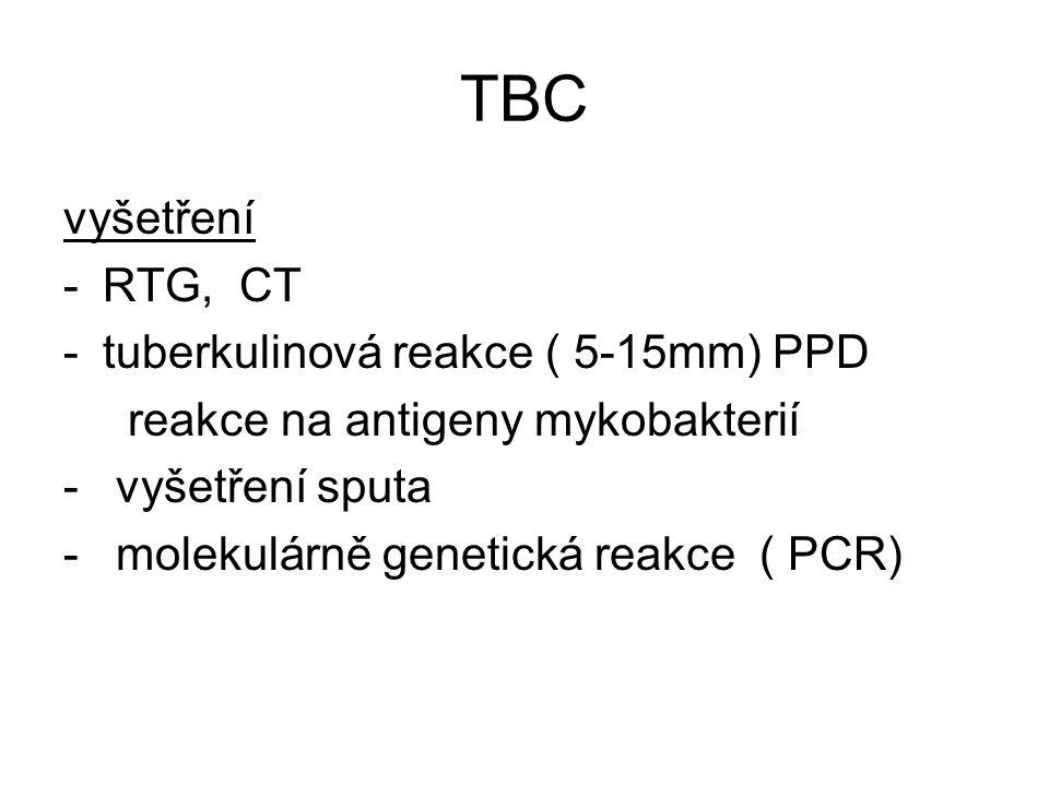 TBC vyšetření -RTG, CT -tuberkulinová reakce ( 5-15mm) PPD reakce na antigeny mykobakterií - vyšetření sputa - molekulárně genetická reakce ( PCR)