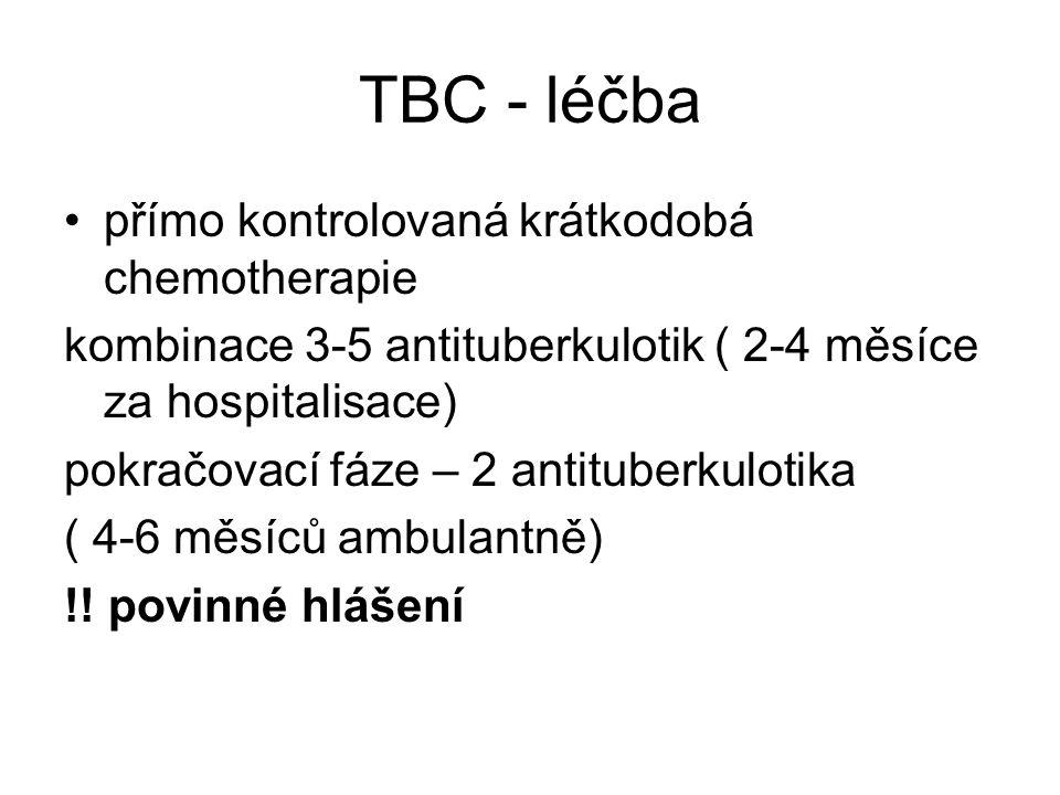 TBC - léčba přímo kontrolovaná krátkodobá chemotherapie kombinace 3-5 antituberkulotik ( 2-4 měsíce za hospitalisace) pokračovací fáze – 2 antituberkulotika ( 4-6 měsíců ambulantně) !.