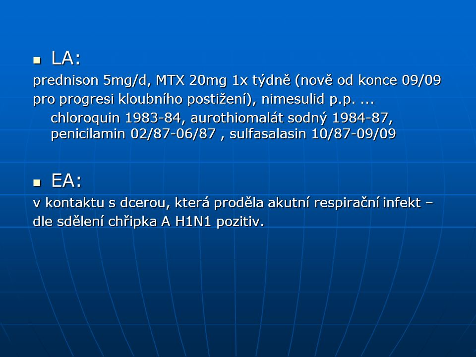 LA: LA: prednison 5mg/d, MTX 20mg 1x týdně (nově od konce 09/09 pro progresi kloubního postižení), nimesulid p.p....