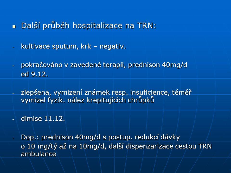 Další průběh hospitalizace na TRN: Další průběh hospitalizace na TRN: - kultivace sputum, krk – negativ.
