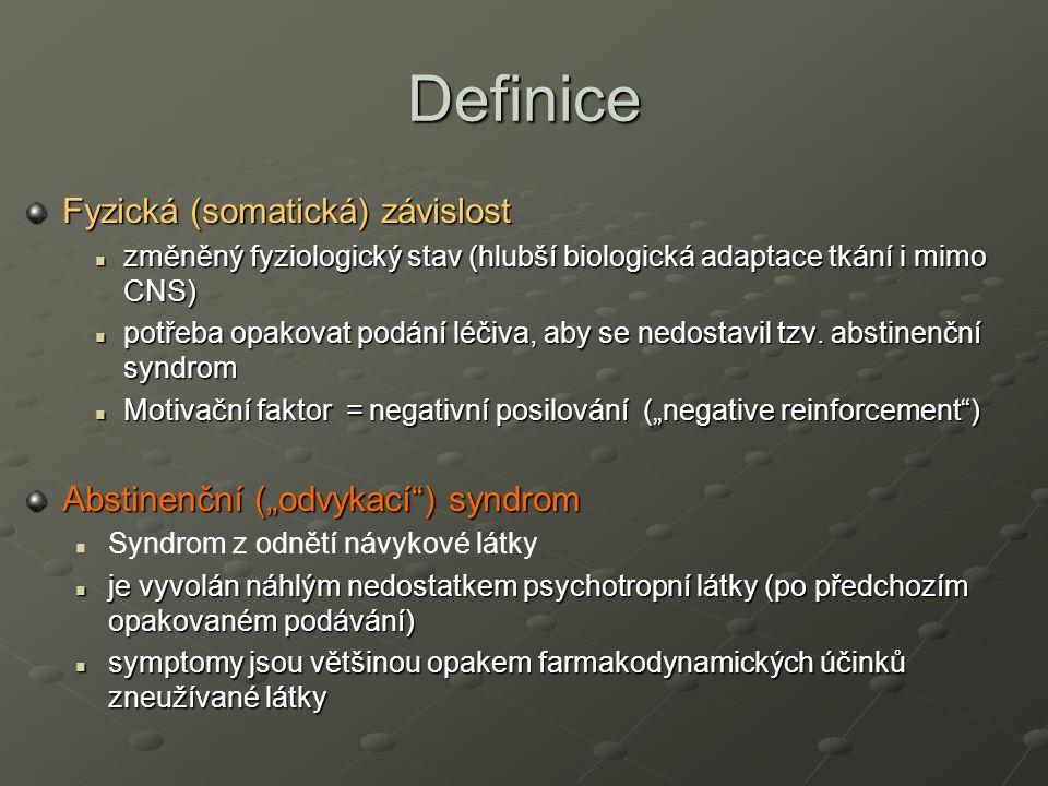 Definice Fyzická (somatická) závislost změněný fyziologický stav (hlubší biologická adaptace tkání i mimo CNS) změněný fyziologický stav (hlubší biologická adaptace tkání i mimo CNS) potřeba opakovat podání léčiva, aby se nedostavil tzv.