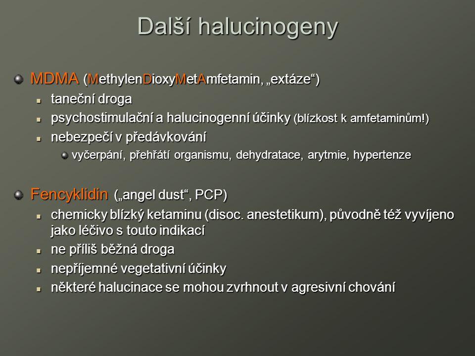 """Další halucinogeny MDMA (MethylenDioxyMetAmfetamin, """"extáze ) taneční droga taneční droga psychostimulační a halucinogenní účinky (blízkost k amfetaminům!) psychostimulační a halucinogenní účinky (blízkost k amfetaminům!) nebezpečí v předávkování nebezpečí v předávkování vyčerpání, přehřátí organismu, dehydratace, arytmie, hypertenze Fencyklidin (""""angel dust , PCP) chemicky blízký ketaminu (disoc."""