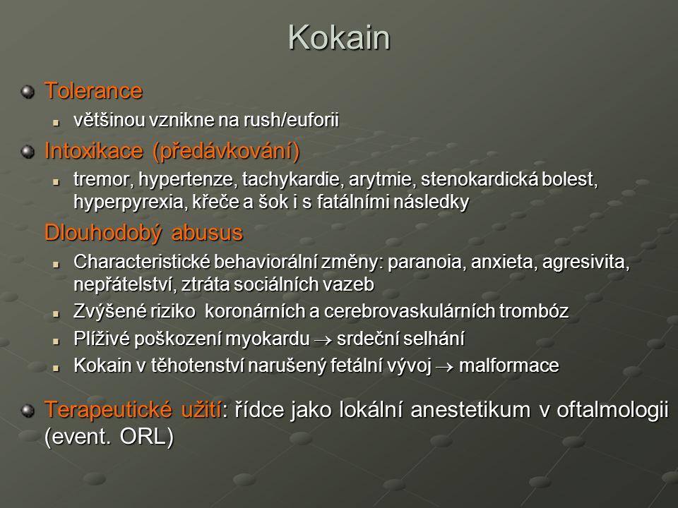 Tolerance většinou vznikne na rush/euforii většinou vznikne na rush/euforii Intoxikace (předávkování) tremor, hypertenze, tachykardie, arytmie, stenokardická bolest, hyperpyrexia, křeče a šok i s fatálními následky tremor, hypertenze, tachykardie, arytmie, stenokardická bolest, hyperpyrexia, křeče a šok i s fatálními následky Dlouhodobý abusus Characteristické behaviorální změny: paranoia, anxieta, agresivita, nepřátelství, ztráta sociálních vazeb Characteristické behaviorální změny: paranoia, anxieta, agresivita, nepřátelství, ztráta sociálních vazeb Zvýšené riziko koronárních a cerebrovaskulárních trombóz Zvýšené riziko koronárních a cerebrovaskulárních trombóz Plíživé poškození myokardu  srdeční selhání Plíživé poškození myokardu  srdeční selhání Kokain v těhotenství narušený fetální vývoj  malformace Kokain v těhotenství narušený fetální vývoj  malformace Terapeutické užití: řídce jako lokální anestetikum v oftalmologii (event.