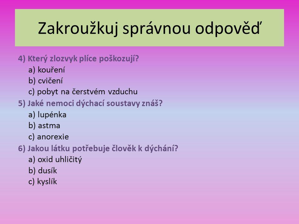 Zakroužkuj správnou odpověď 4) Který zlozvyk plíce poškozují.