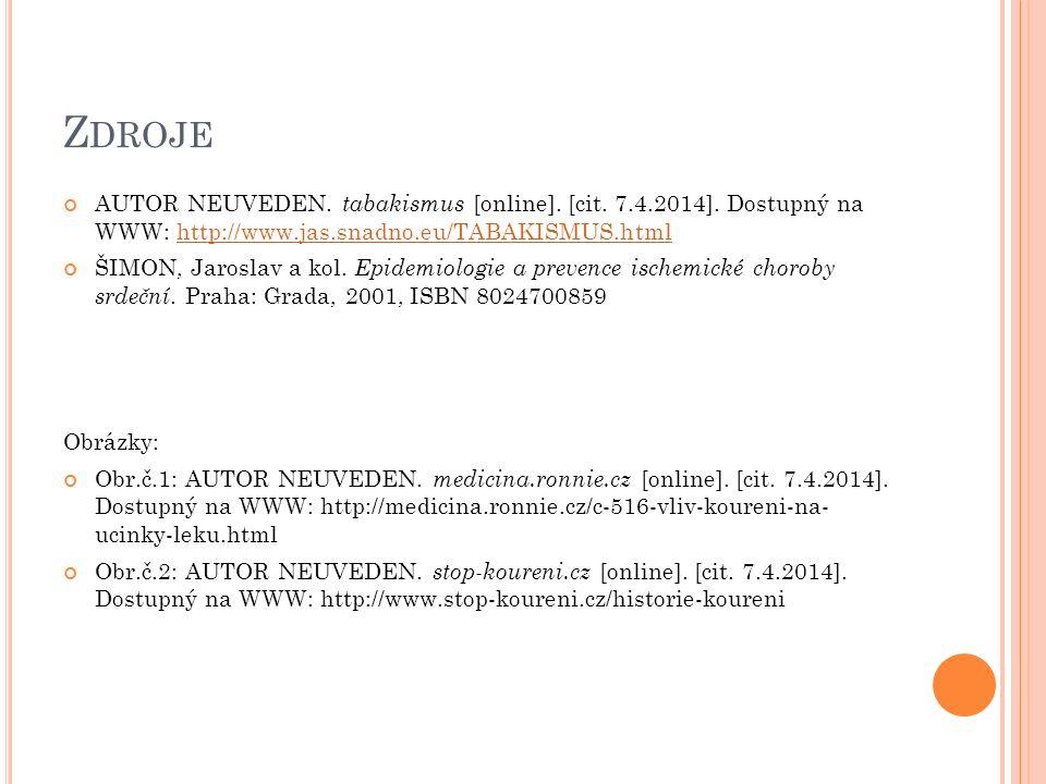 Z DROJE AUTOR NEUVEDEN. tabakismus [online]. [cit. 7.4.2014]. Dostupný na WWW: http://www.jas.snadno.eu/TABAKISMUS.htmlhttp://www.jas.snadno.eu/TABAKI