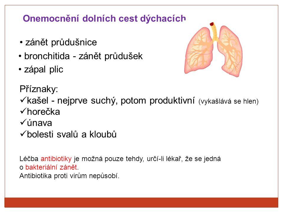 Onemocnění dolních cest dýchacích bronchitida - zánět průdušek zápal plic zánět průdušnice Příznaky: kašel - nejprve suchý, potom produktivní (vykašlá
