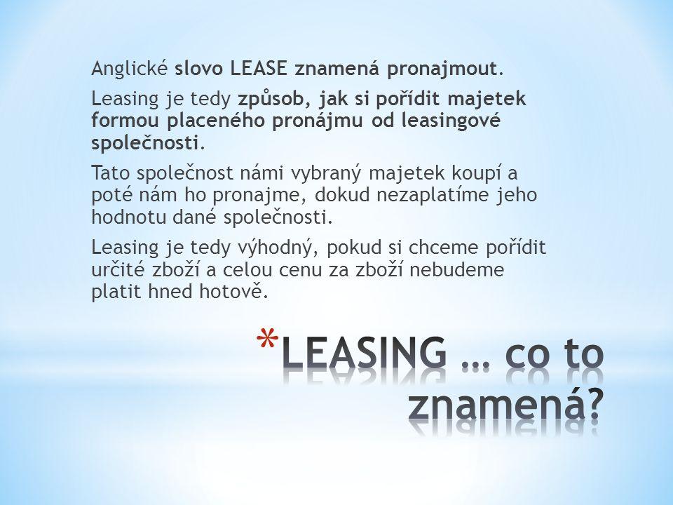 1) finanční leasing – majetek přechází po splacení do vlastnictví zákazníka 2) operativní leasing – majetek je i po splacená majetkem leasingové společnosti 3) zpětný leasing – majetek je odkoupen od vlastníka a zpětně je prodán vlastníkovi na splátky.