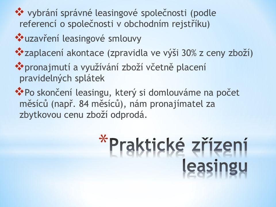  vybrání správné leasingové společnosti (podle referencí o společnosti v obchodním rejstříku)  uzavření leasingové smlouvy  zaplacení akontace (zpr