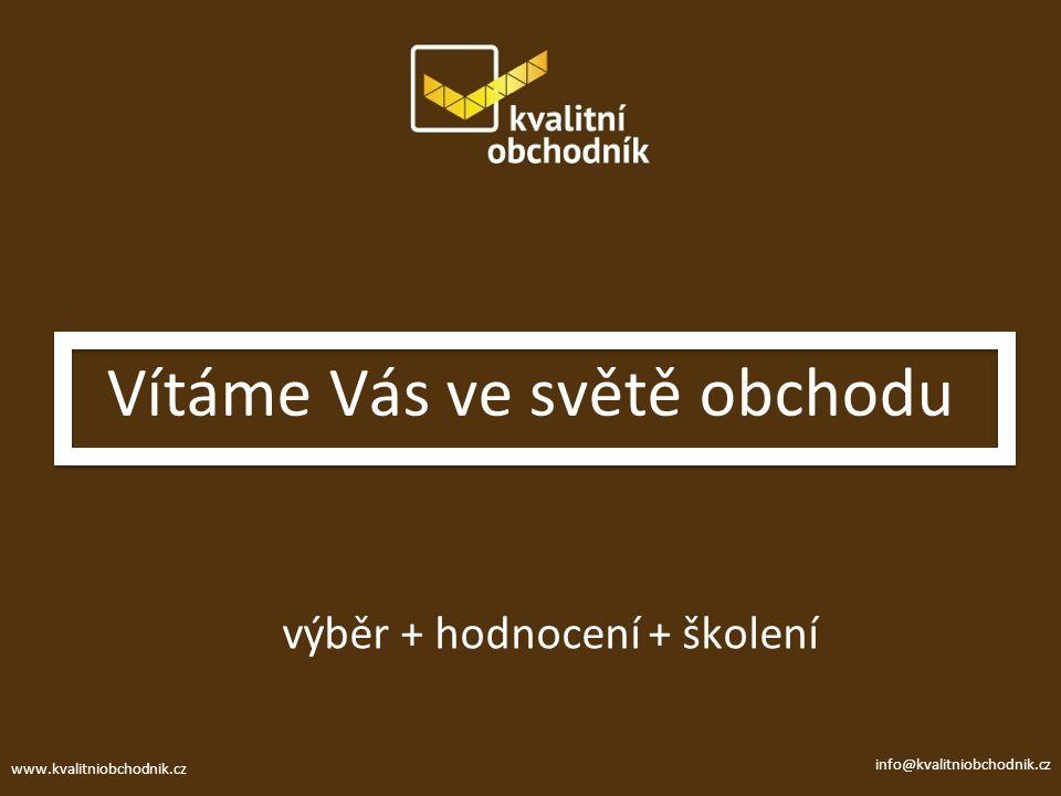 www.kvalitniobchodnik.cz info@kvalitniobchodnik.cz Vítáme Vás ve světě obchodu výběr + hodnocení + školení