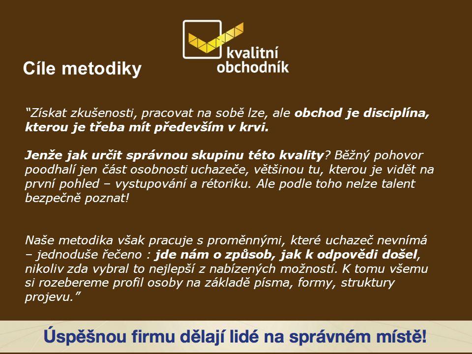 Cíle metodiky Získat zkušenosti, pracovat na sobě lze, ale obchod je disciplína, kterou je třeba mít především v krvi.