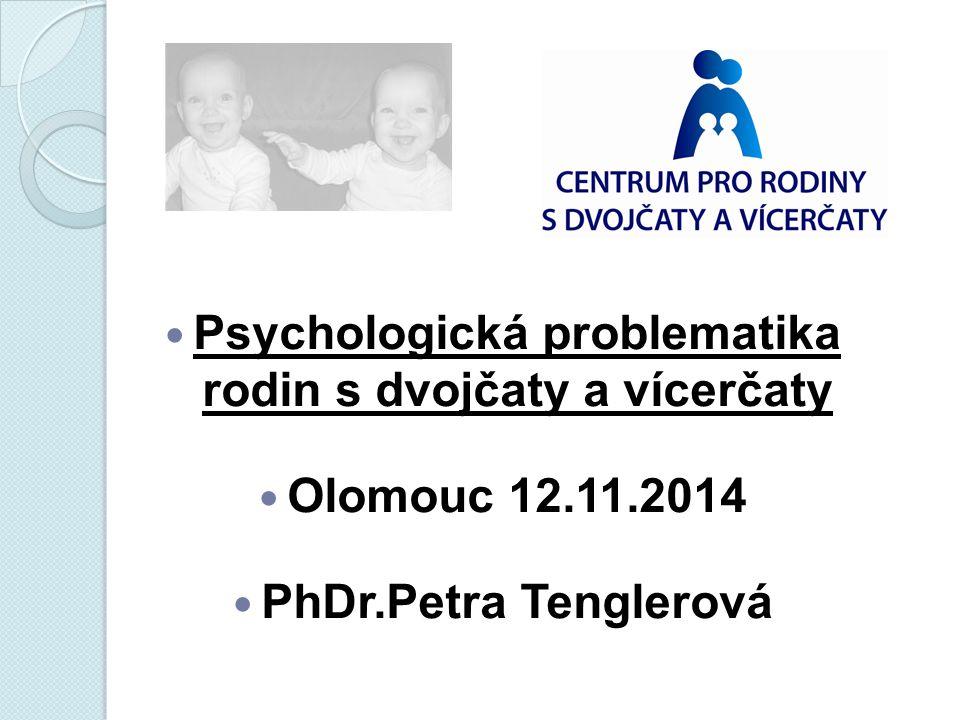Psychologická problematika rodin s dvojčaty a vícerčaty Olomouc 12.11.2014 PhDr.Petra Tenglerová
