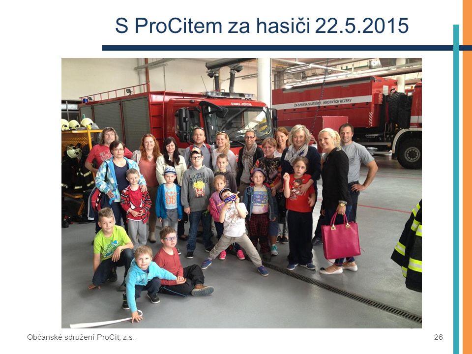 S ProCitem za hasiči 22.5.2015 Občanské sdružení ProCit, z.s. 26