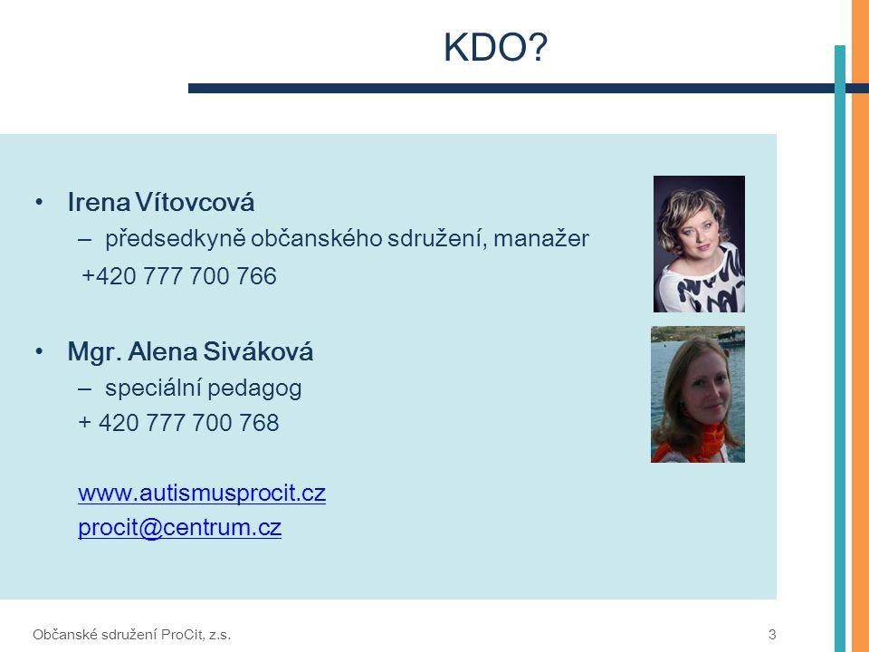 KDO? Irena Vítovcová – předsedkyně občanského sdružení, manažer +420 777 700 766 Mgr. Alena Siváková – speciální pedagog + 420 777 700 768 www.autismu