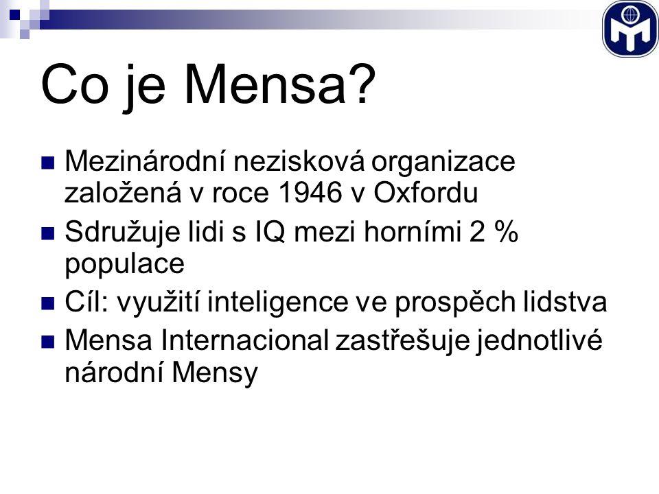 Testy IQ Neverbální Nezávislé na vzdělání Testuje se logická inteligence Testy od 5 let Oficiální testy – jediný způsob, jak vstoupit do Mensy ČR